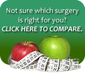 Not sure which surgery is right for you? Click here to see our bariatric surgery comparison chart.